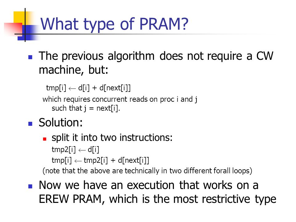 What type of PRAM The previous algorithm does not require a CW machine, but: tmp[i]  d[i] + d[next[i]]